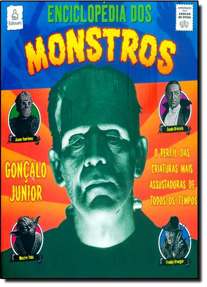 Enciclopédia dos Monstros: O Perfil das Criaturas Mais Assustadoras de Todos os Tempos, livro de Gonçalo Júnior