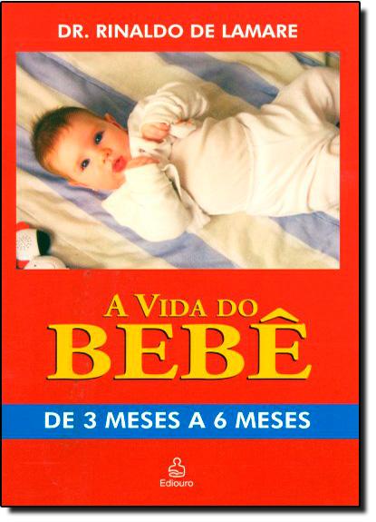 Vida do Bebê: de 3 Meses a 6 Meses, A, livro de Rinaldo de Lamare