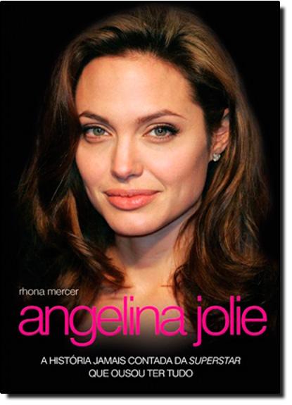 Angelina Jolie: A História Jamais Contada da Superstar que Ousou Ter Tudo, livro de Rhona Mercer