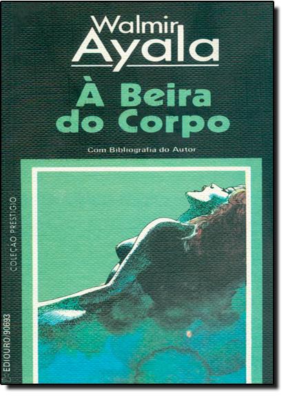 Beira do Corpo, À, livro de Walmir Ayala