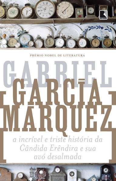 Incrível e Triste História da Cândida Erêndira e Sua Avo Desalmada, livro de Gabriel Garcia Marquez