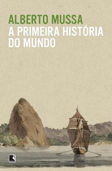 A primeira história do mundo, livro de Alberto Mussa