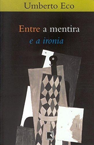 Entre a mentira e a ironia, livro de Umberto Eco