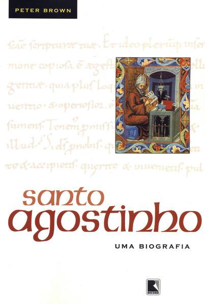 Santo Agostinho: Uma biografia. Uma biografia, livro de Peter Brown