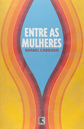 Entre As Mulheres, livro de Rafael Cardoso