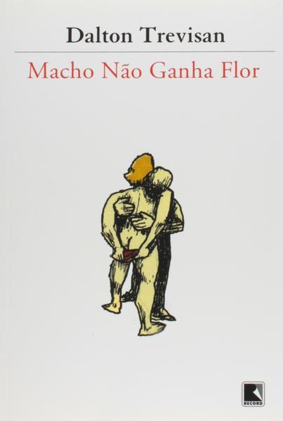 Macho Não Ganha Flor, livro de Dalton Trevisan