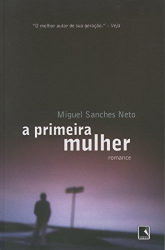 A Primeira Mulher, livro de Miguel Sanches Neto