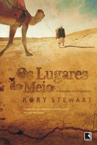 Os lugares do meio - A travessia do Afeganistão, livro de Rory Stewart