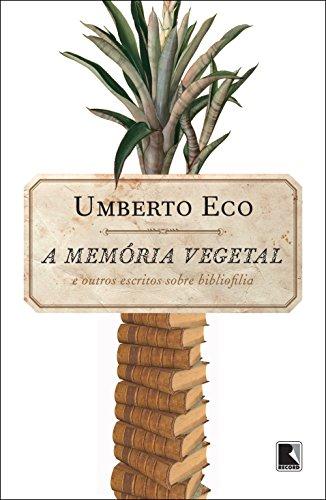 A memória vegetal: e outros escritos de bibliofilia, livro de Umberto Eco