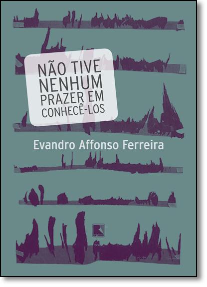Não Tive Nenhum Prazer em Conhecê-los, livro de Evandro Affonso Ferreira