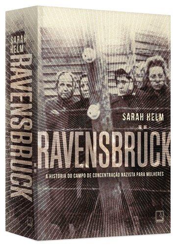 Ravensbrück. A História do Campo de Concentração Nazista Para Mulheres, livro de Sarah Helm