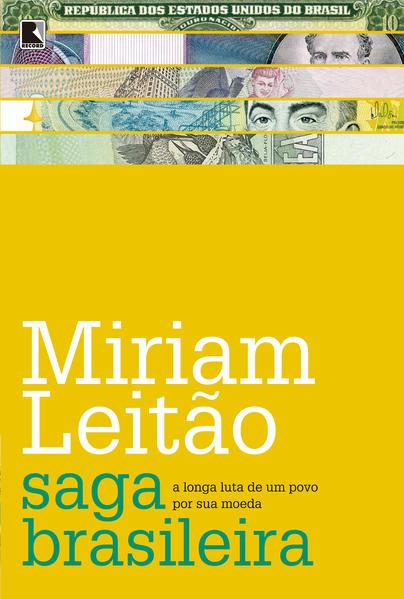 Saga Brasileira. A Longa Luta de Um Povo por Sua Moeda, livro de Miriam Leitão