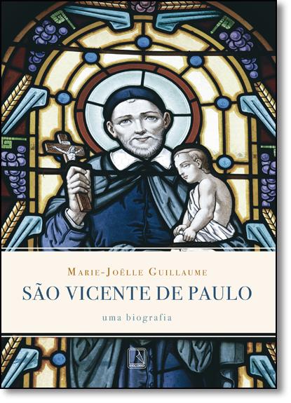 São Vicente de Paulo: Uma Biografia, livro de Marie-Joëlle Guillaume