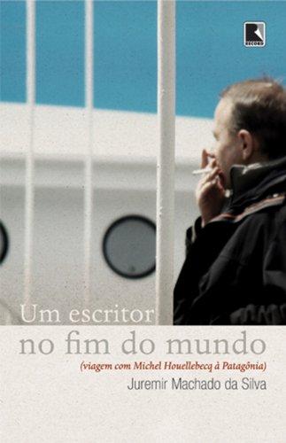 Um escritor no fim do mundo, livro de Juremir Machado da Silva