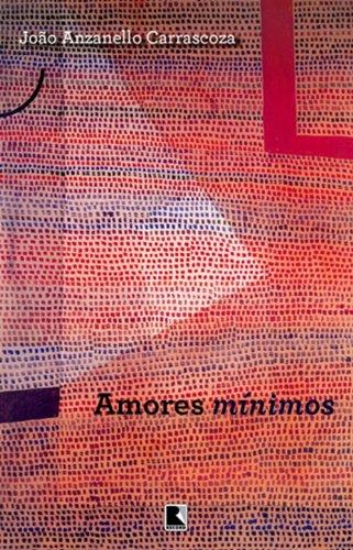 Amores mínimos, livro de João Anzanello Carrascoza