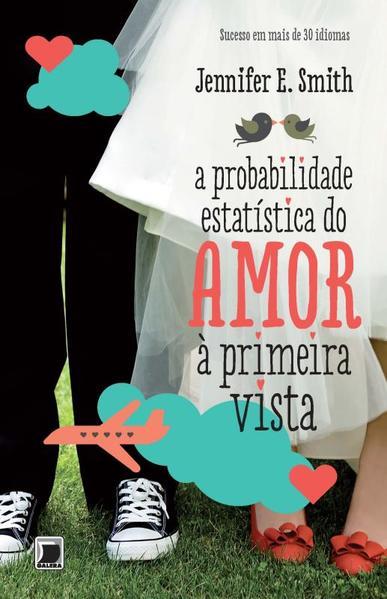 A probabilidade estatística do amor à primeira vista, livro de Jennifer E. Smith