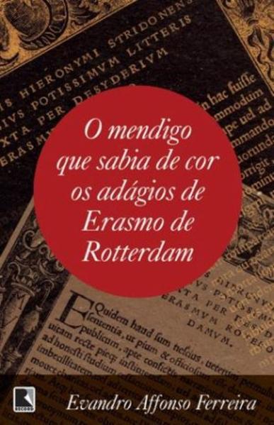 O Mendigo que Sabia de Cor os Adágios de Erasmo de Rotterdam, livro de Evandro Affonso Ferreira