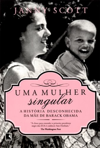 Uma mulher singular: a história desconhecida da mãe de Barack Obama, livro de Janny Scott