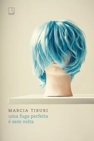 Fuga Perfeita É sem Volta, Uma, livro de Marcia Tiburi
