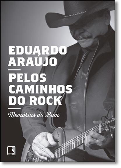 Pelos Caminhos do Rock: Memórias do Bom, livro de Eduardo Araújo