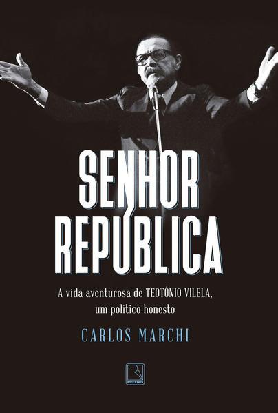 Senhor República, livro de Carlos Marchi