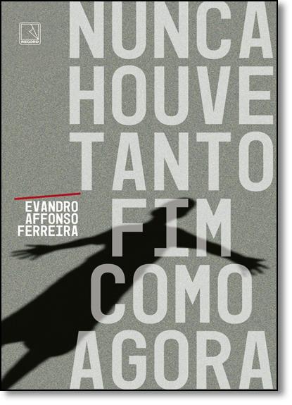 Nunca Houve Tanto Fim Como Agora, livro de Evandro Affonso Ferreira