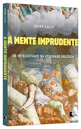 A Mente Imprudente, livro de Mark Lilla