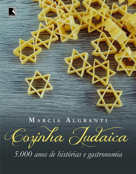 Cozinha judaica: 5.000 anos de histórias e gastronomia, livro de Marcia Algranti