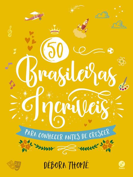 50 brasileiras incríveis para conhecer antes de crescer (Edição brochura), livro de Débora Thomé