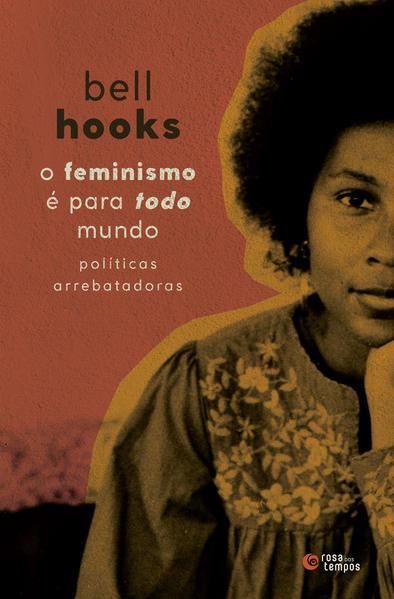O feminismo é para todo mundo: Políticas arrebatadoras, livro de bell hooks