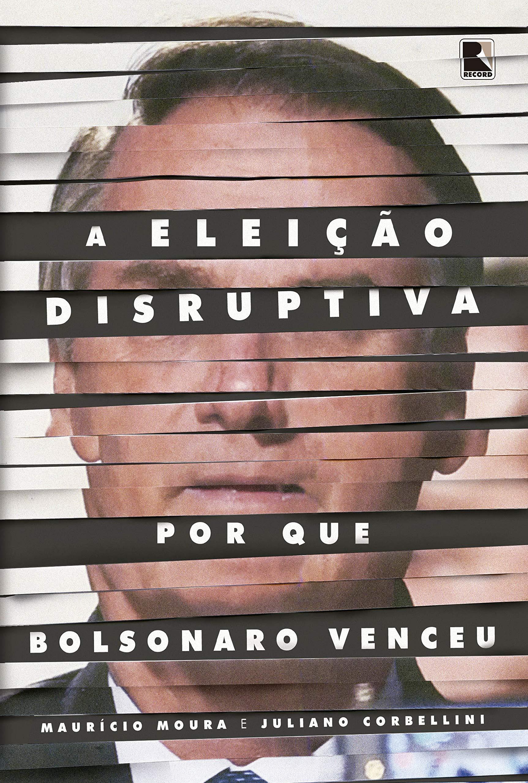 A eleição disruptiva: por que Bolsonaro venceu, livro de Maurício Moura, Juliano Corbellini