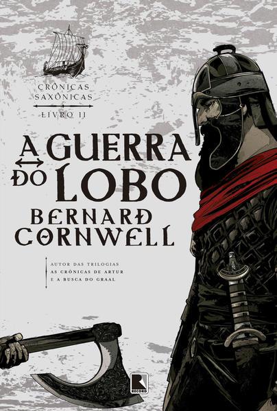 A guerra do lobo (Vol. 11 Crônicas Saxônicas), livro de Bernard Cornwell