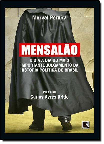 Mensalão: O Dia a Dia do Mais Importante Julgamento da História Política do Brasil, livro de Merval Pereira