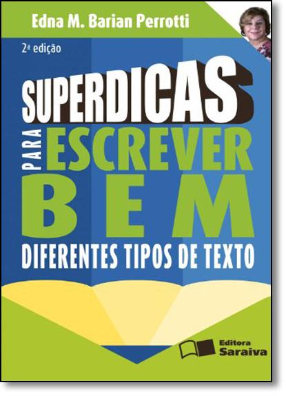 Superdicas Para Escrever Bem Diferentes Tipos de Texto, livro de Edna Maria Barian Perrotti