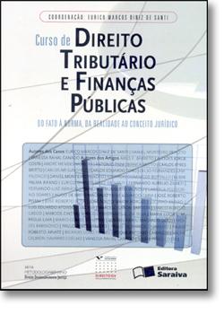 Curso de Direito Tributário e Finanças Públicas: Do Fato À Norma, da Realidade ao Conceito Jurídico, livro de Eurico Marcos Diniz de Santi