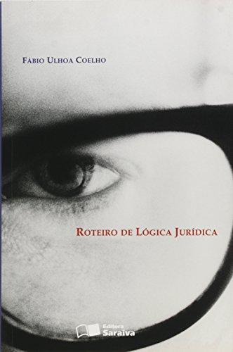ROTEIRO DE LOGICA JURIDICA - 6ª EDICAO - 6 ED., livro de COELHO, FABIO ULHOA