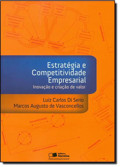ESTRATEGIA E COMPETITIVIDADE EMPRESARIAL - INOVACAO E CRIACAO DE VALOR, livro de SERIO/ VASCONCELLOS