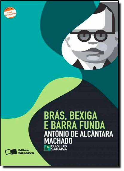Brás, Bexiga e Barra Funda - Coleção Clássicos Saraiva, livro de António de Alcântara Machado