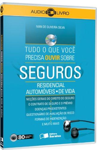 SEGUROS - TUDO O QUE VOCE PRECISA OUVIR SOBRE SEGURO RESIDENCIAL, AUTOMOVEIS E DE VIDA- AUDIOLIVRO, livro de SILVA, IVAN DE OLIVEIRA