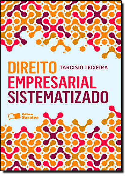 Direito Empresarial Sistematizado, livro de Tarcisio Teixeira