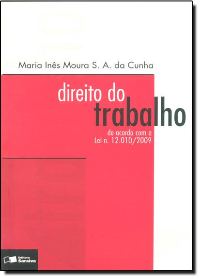 Direito do Trabalho: De Acordo Com a Lei N 12.010 2009, livro de Maria Ines Moura S. A. da Cunha