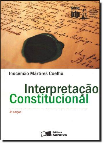INTERPRETACAO CONSTITUCIONAL - 4 ED., livro de COELHO, INOCENCIO MARTIRES