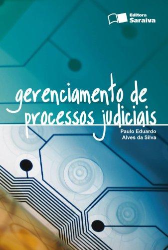 GERENCIAMENTO DE PROCESSOS JUDICIAIS, livro de SILVA, PAULO EDUARDO ALVES DA