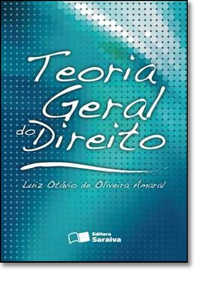 Teoria Geral do Direito, livro de Luis Otavio Oliveira Amaral