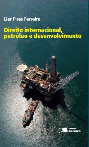 DIREITO INTERNACIONAL, PETROLEO E DESENVOLVIMENTO, livro de FERREIRA, LIER PIRES