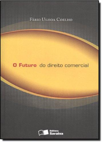 FUTURO DO DIREITO COMERCIAL, O, livro de COELHO, FABIO ULHOA