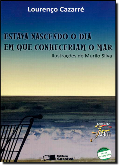 Estava Nascendo o dia em que Conheceriam o Mar - Coleção Jabuti, livro de Lourenço Cazarré
