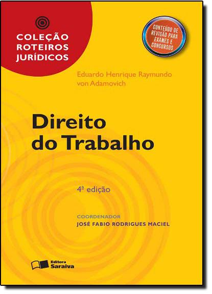 Direito do Trabalho - Coleção Roteiros Juridicos, livro de ADAMOVICH/RAYMUNDO