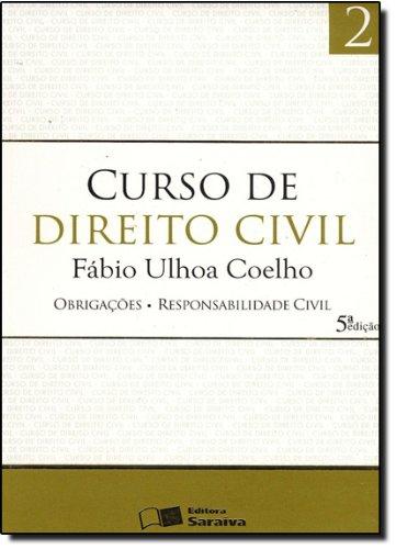 CURSO DE DIREITO CIVIL  - OBRIGACOES  RESPONSABILIDADE CIVIL VOL. 5 - 5 ED., livro de COELHO, FABIO ULHOA
