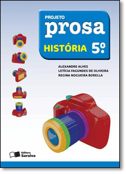 Projeto Prosa - História - 5º Ano, livro de Alexandre Alves